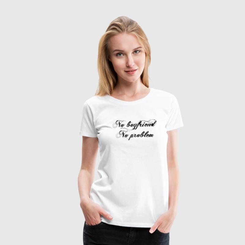 T-Shirt no boyfriend no problem - T-shirt Premium Femme