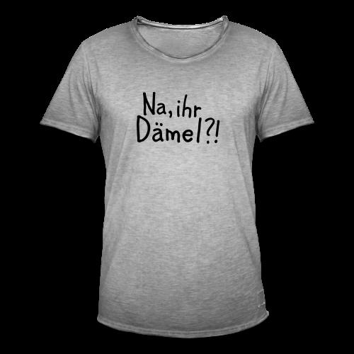 Na, ihr Dämel?! T-Shirt - Männer Vintage T-Shirt