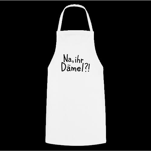 Na, ihr Dämel?! T-Shirt - Kochschürze