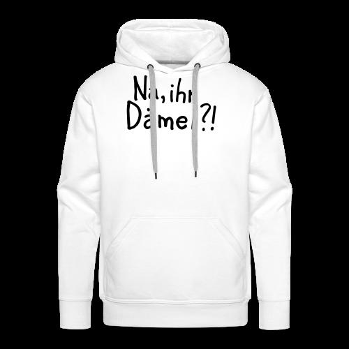 Na, ihr Dämel?! T-Shirt - Männer Premium Hoodie