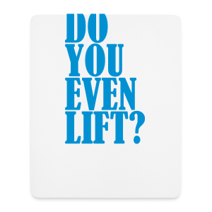 Do You Even Lift - Mousepad (Hochformat)