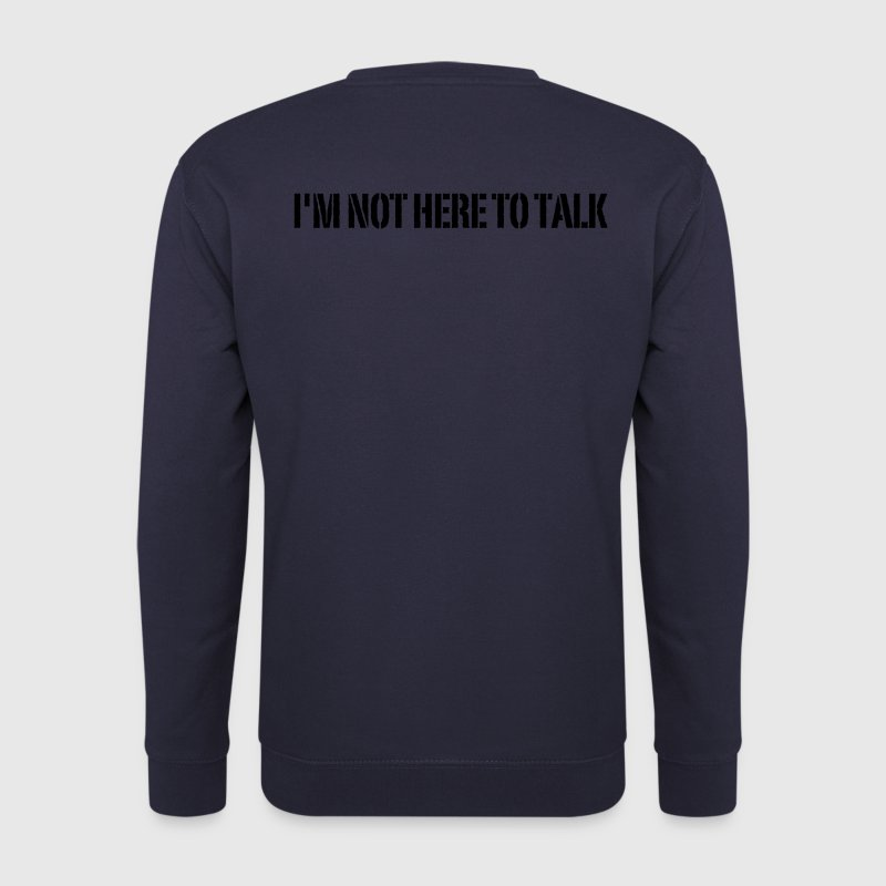 I'm Not Here To Talk Pullover & Hoodies - Männer Pullover