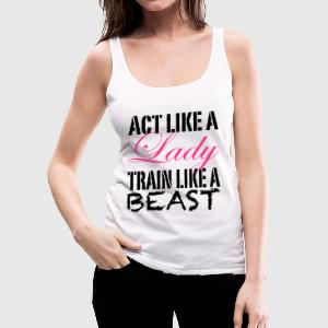 Act Like A Lady T-Shirts - Women's Premium Tank Top