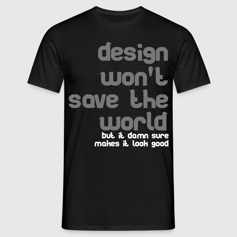 Design won't save the world T-Shirts - Männer T-Shirt