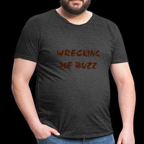 wrecking me buzz  - Men's Vintage T-Shirt