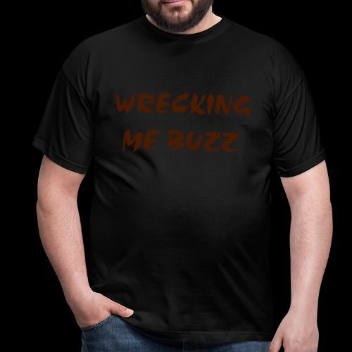 wrecking me buzz  - Men's T-Shirt