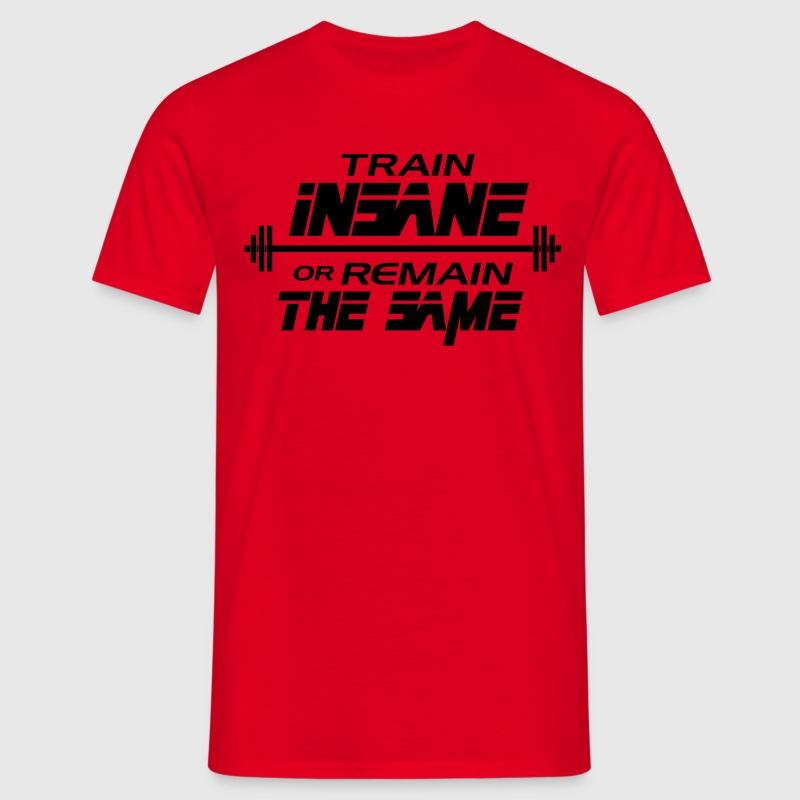 Train insane or remain the same T-shirts - Mannen T-shirt