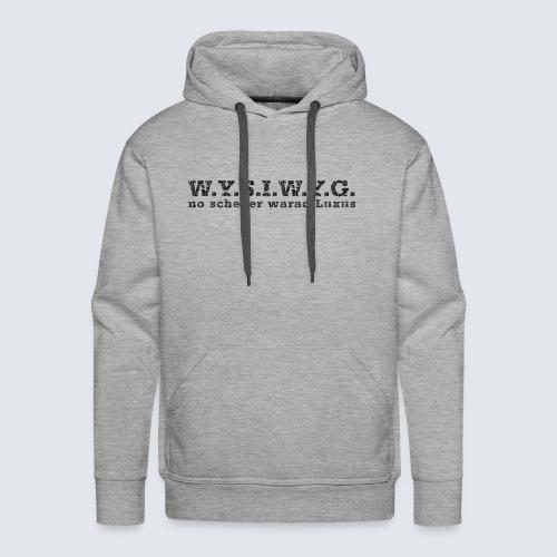 W.Y.S.I.W.Y.G. - Männer Premium Hoodie