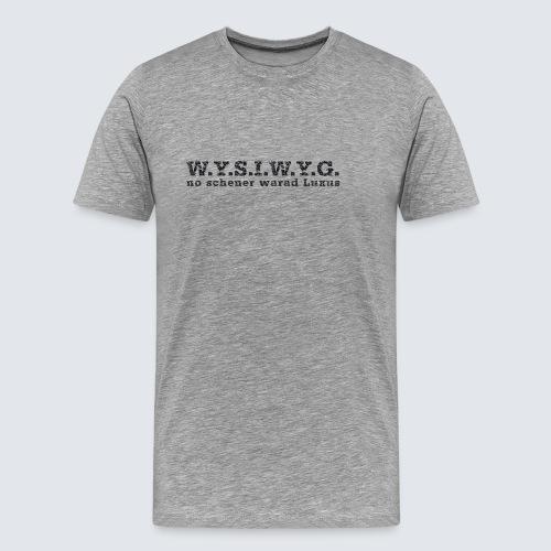 W.Y.S.I.W.Y.G. - Männer Premium T-Shirt
