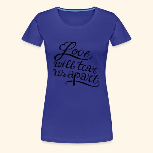 Love will tear us apart - Frauen Premium T-Shirt