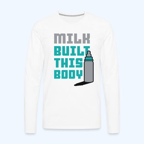Milk built this body - Men's Premium Longsleeve Shirt
