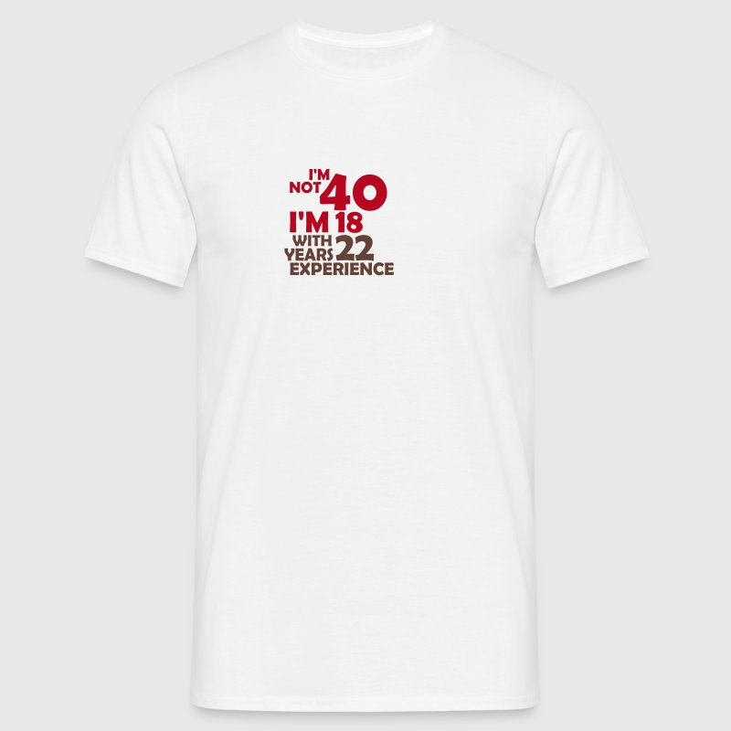 I'm not 40 - I'm 18 with 22 years experience - Men's T-Shirt