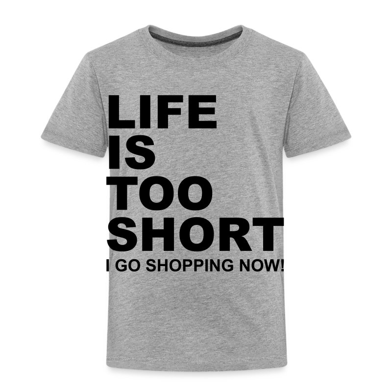 Life Is Too Short Shopping T-Shirts - Kinder Premium T-Shirt