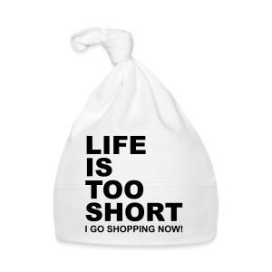 Life Is Too Short Shopping T-Shirts - Baby Mütze