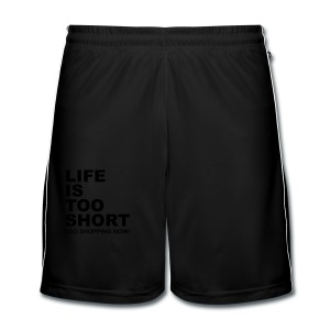 Life Is Too Short Shopping T-Shirts - Männer Fußball-Shorts