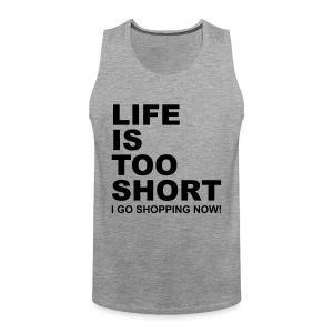 Life Is Too Short Shopping T-Shirts - Männer Premium Tank Top