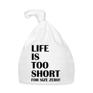 Life Is Too Short Size Zero T-Shirts - Baby Mütze