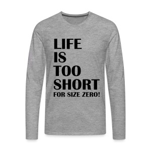 Life Is Too Short Size Zero T-Shirts - Männer Premium Langarmshirt