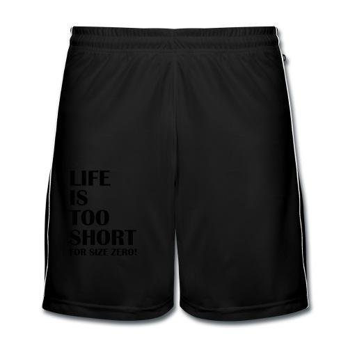 Life Is Too Short Size Zero T-Shirts - Männer Fußball-Shorts