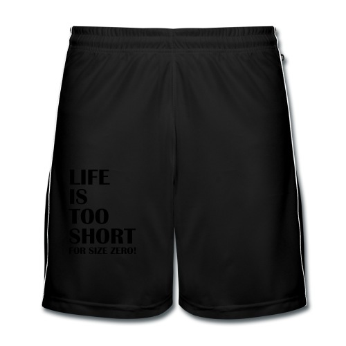 Life Is Too Short Size Zero T-Shirts - Männer Fußball-Shorts