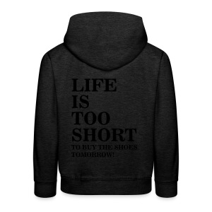 Life Is Too Short Shoes T-Shirts - Kinder Premium Hoodie
