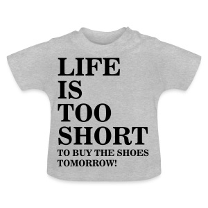 Life Is Too Short Shoes T-Shirts - Baby T-Shirt