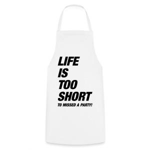 Life Is Too Short Party T-Shirts - Kochschürze