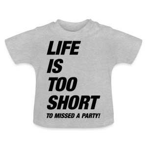 Life Is Too Short Party T-Shirts - Baby T-Shirt