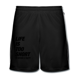 Life Is Too Short Party T-Shirts - Männer Fußball-Shorts