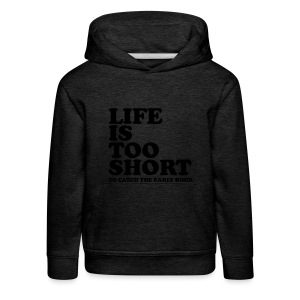 Life Is Too Short Early Bird T-Shirts - Kinder Premium Hoodie