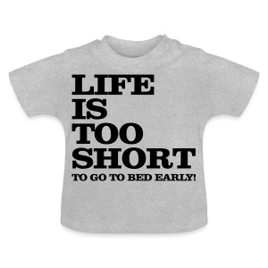 Life Is Too Short Bed T-Shirts - Baby T-Shirt