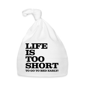 Life Is Too Short Bed T-Shirts - Baby Mütze