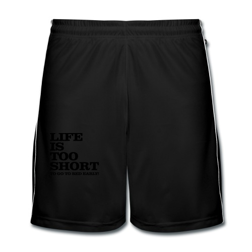 Life Is Too Short Bed T-Shirts - Männer Fußball-Shorts