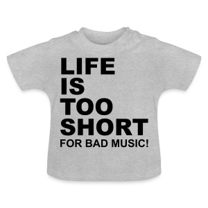 Life Is Too Short Bad Music T-Shirts - Baby T-Shirt