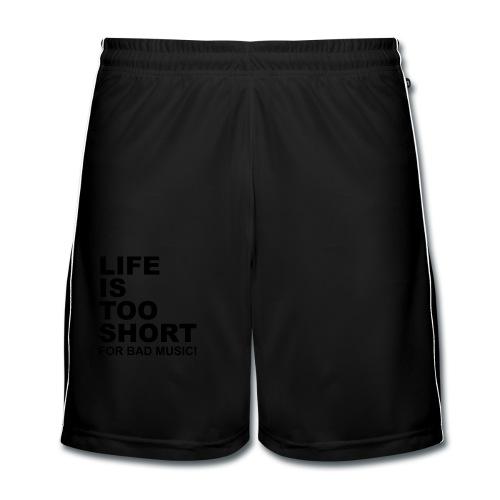Life Is Too Short Bad Music T-Shirts - Männer Fußball-Shorts