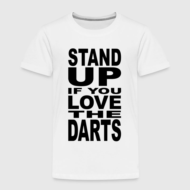 Stand up if you love the Darts Shirts - Kids' Premium T-Shirt