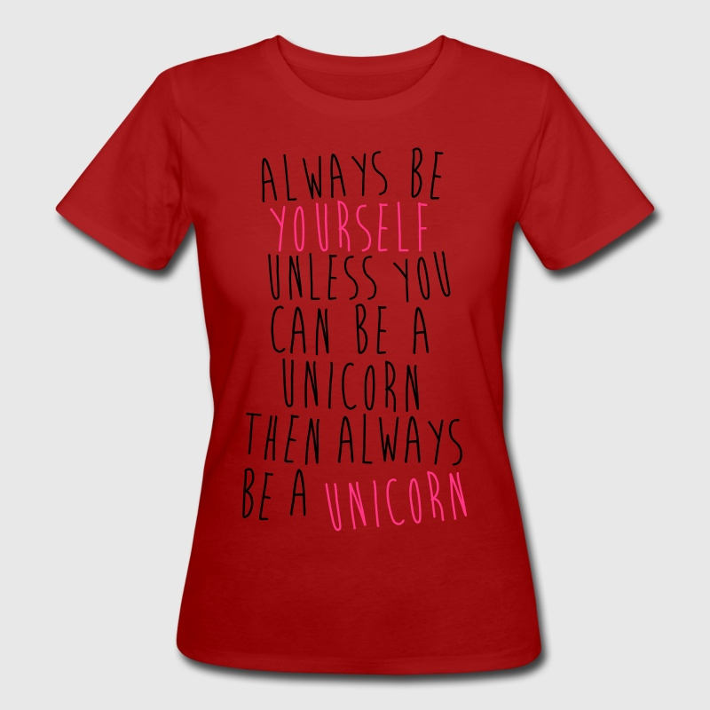 Always be a Unicorn - Frauen Bio-T-Shirt