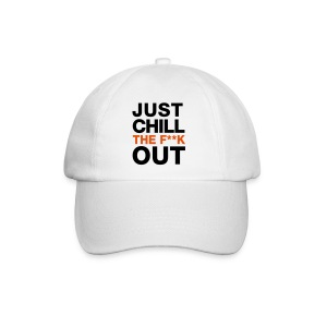 JUST CHILL THE F**K OUT T-Shirts - Baseballkappe