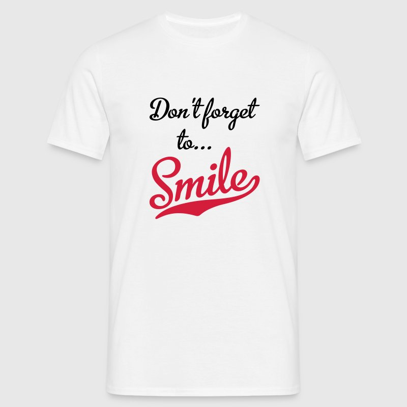 Don't forget to smile T-Shirts - Männer T-Shirt