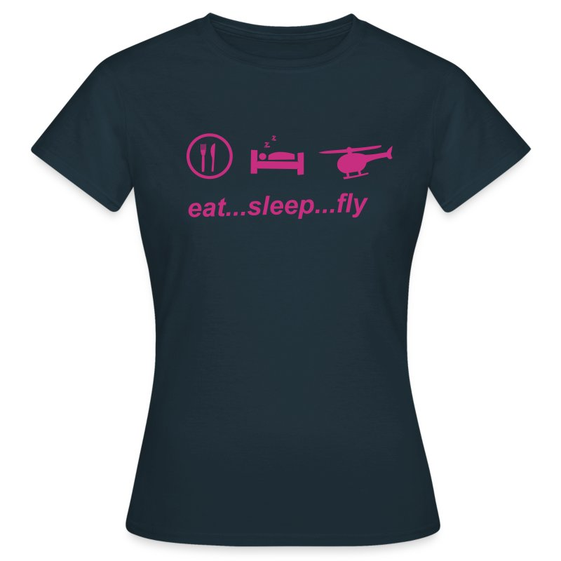 eat sleep fly - Frauen T-Shirt