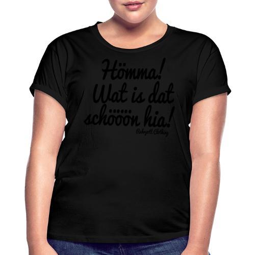 Hömma, wat is dat schöön hia! - T-Shirt - Frauen Oversize T-Shirt