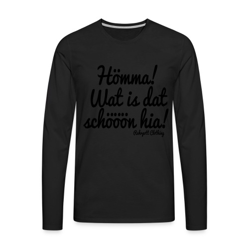 Hömma, wat is dat schöön hia! - T-Shirt - Männer Premium Langarmshirt