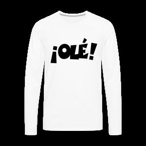 ¡Olé! T-Shirt (Weiß/Damen) - Männer Premium Langarmshirt