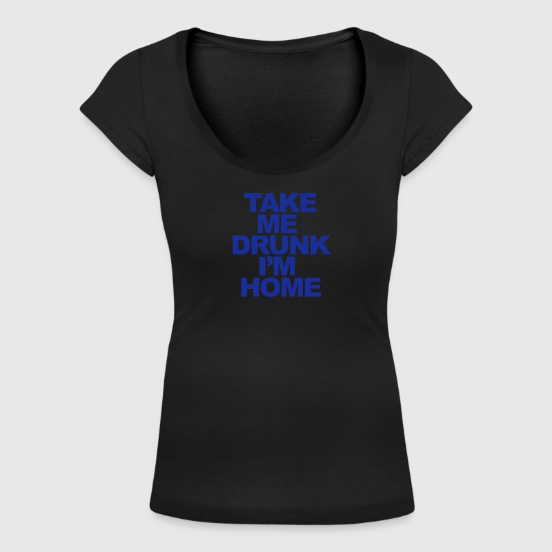 Take Me Drunk I'm Home T-Shirts - Women's Scoop Neck T-Shirt