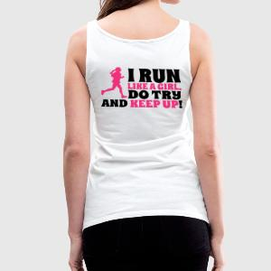 I run like a girl. Do try and keep up! T-Shirts - Women's Premium Tank Top