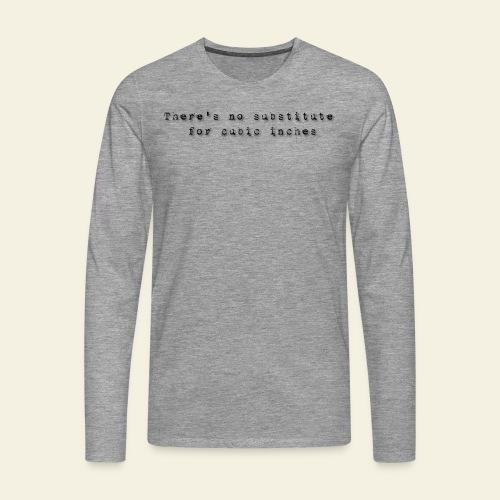 No substitute for cubic inches - Herre premium T-shirt med lange ærmer