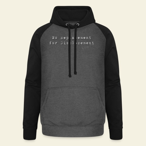 No replacement for displacement - Unisex baseball hoodie