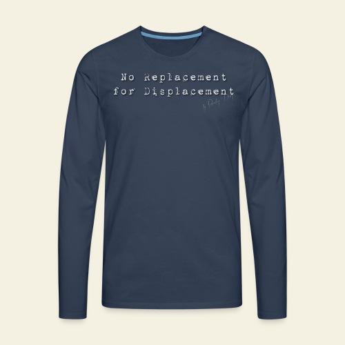 No replacement for displacement - Herre premium T-shirt med lange ærmer
