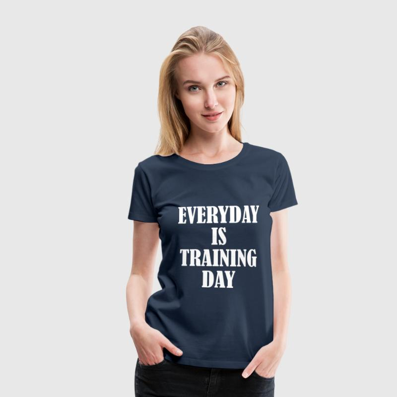 Everyday is Training Day T-Shirts - Frauen Premium T-Shirt