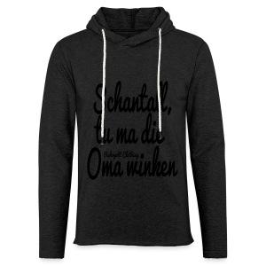 Schantall, tu ma die Oma winken - T-Shirt - Leichtes Kapuzensweatshirt Unisex